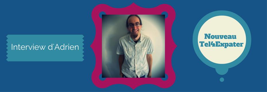 Interview d'Adrien : nouveau Tel4Expater
