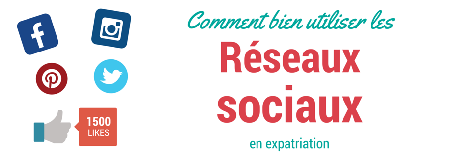 5 conseils pour bien utiliser les réseaux sociaux en expatriation